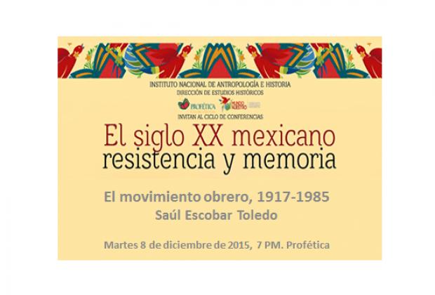 Siglo XX mexicano, resistencia y memoria/El Movimiento obrero, 1917-1985