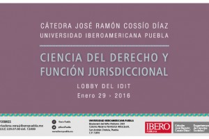 Cátedra José Ramón Cossío Díaz en Ibero Puebla